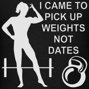 I Came To Pick Up Weights Not Dates - Men's T-Shirt