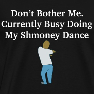 Don't Bother Me. Currently Busy Doing My Shmoney - Men's Premium T-Shirt
