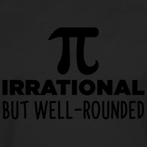 Pi Irrational But Well Rounded T-Shirts - Men's Premium Long Sleeve T-Shirt