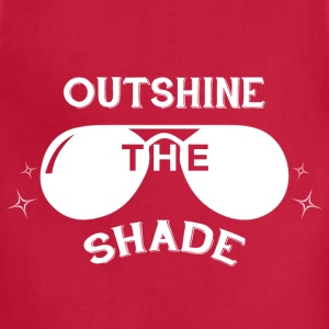 Outshine the Shade - white T-Shirts - Adjustable Apron