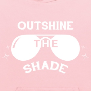 Outshine the Shade - white T-Shirts - Kids' Hoodie