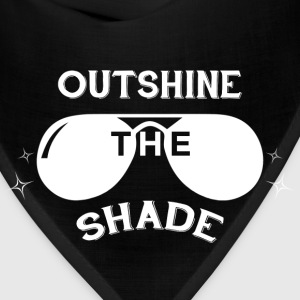 Outshine the Shade - white T-Shirts - Bandana