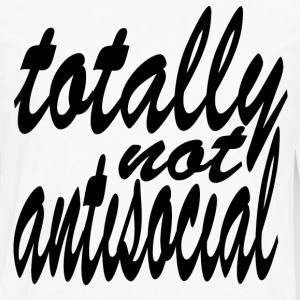 totally not anti social Hoodies - Men's Premium Long Sleeve T-Shirt