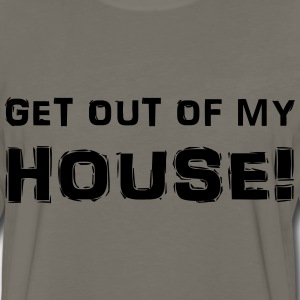 Get out of my house! T-Shirts - Men's Premium Long Sleeve T-Shirt