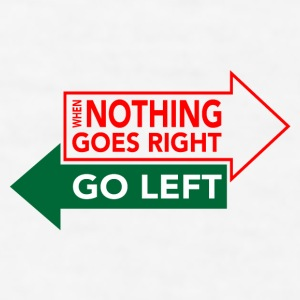 When Nothing Goes Right Go Left Mugs & Drinkware - Men's T-Shirt