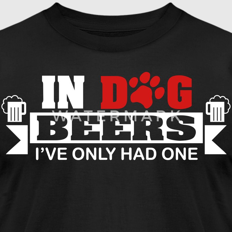 In dog beers I've only had one T-Shirts - Men's T-Shirt by American Apparel