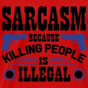 Sarcasm because killing people is illegal Tanks - Men's Premium T-Shirt