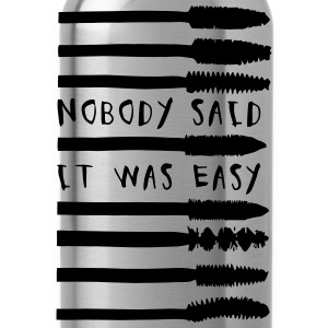 Nobody Said It Was Easy Women's T-Shirts - Water Bottle