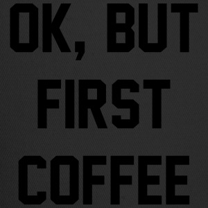 Ok But First Coffee Tshirt, Tumblr Tee, Tshirt T-Shirts - Trucker Cap