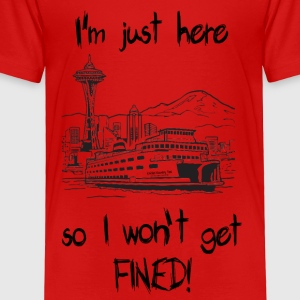 SEATTLE:  I'm just here so I won't get FINED! Kids' Shirts - Toddler Premium T-Shirt