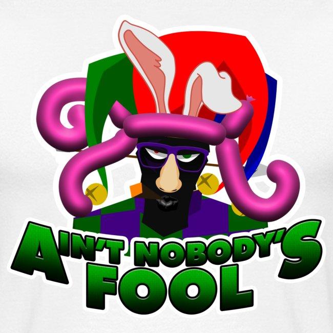 Ain't Nobody's Fool - T-Shirt