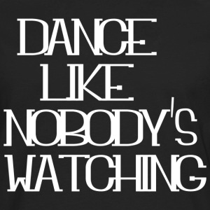 DANCE LIKE NOBODY'S WATCHING - Men's Premium Long Sleeve T-Shirt
