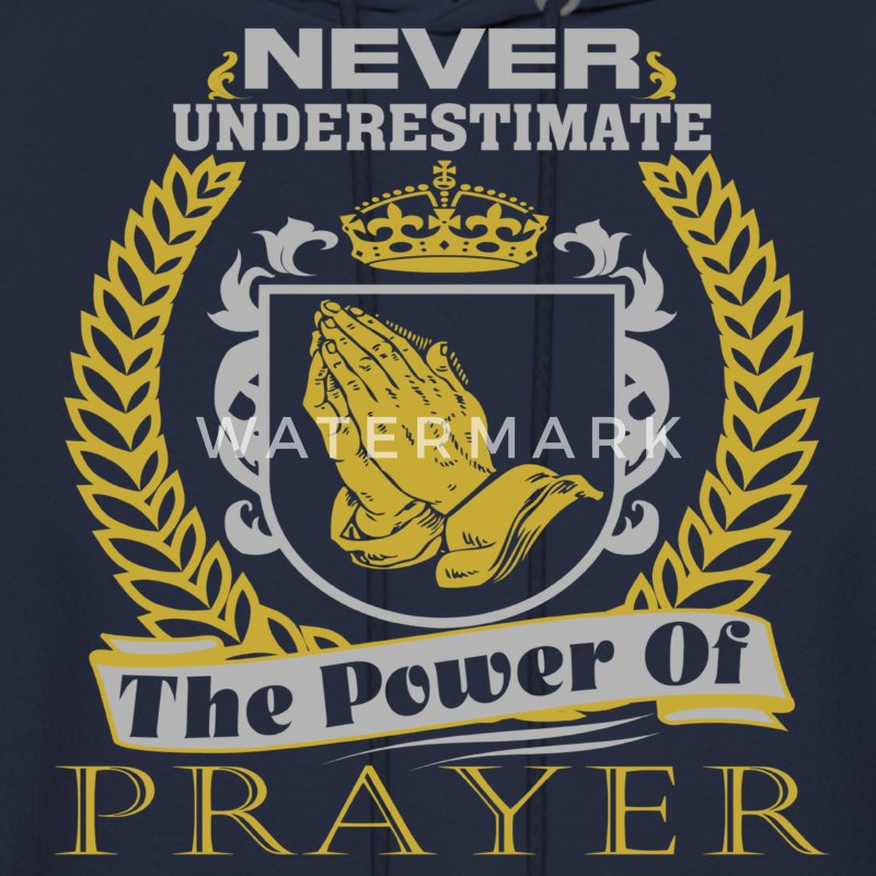 NEVER Underestimate The Power Of Prayer T-Shirts - Men's Hoodie
