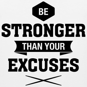 Be Stronger Than Your Excuses T-Shirts - Men's Premium Tank