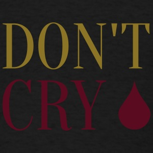 Don't Cry - Men's T-Shirt