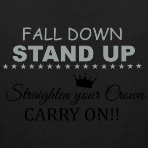 Fall down, stand up... Women's T-Shirts - Men's Premium Tank