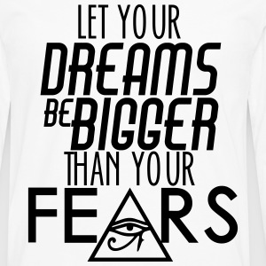 Let Your Dreams Be Bigger Than Your Fear T-Shirts - Men's Premium Long Sleeve T-Shirt