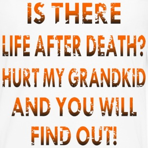 Life After Death Hurt My GrandKid And You Will Fin - Men's Premium Long Sleeve T-Shirt