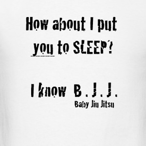 How about I put you to sleep? I know Baby Jiu Jits - Men's T-Shirt