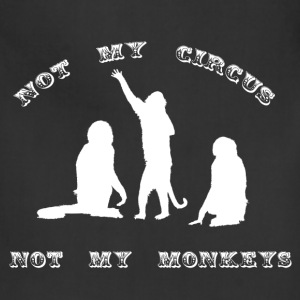 Not My Circus, Not My Monkeys - Adjustable Apron