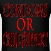 Condoms or Child Support T-Shirts - Men's T-Shirt