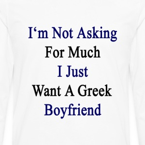im_not_asking_for_much_i_just_want_a_gre Women's T-Shirts - Men's Premium Long Sleeve T-Shirt