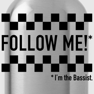 Follow me! I'm the bassist. - Water Bottle