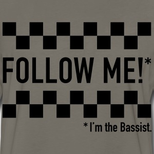 Follow me! I'm the bassist. - Men's Premium Long Sleeve T-Shirt