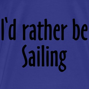 I'd rather be sailing Tote Bag (Blue/White) - Men's Premium T-Shirt