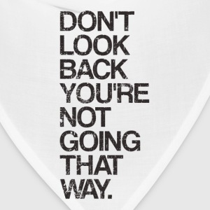 Don't Look Back You're Not Going That Way T-Shirts - Bandana