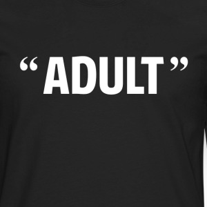 So Called Adult Quotation Marks T-Shirts - Men's Premium Long Sleeve T-Shirt