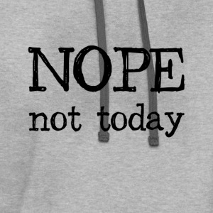Nope Not Today T-Shirts - Contrast Hoodie
