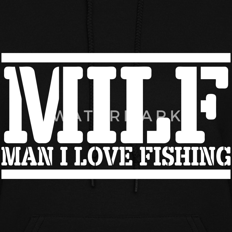 MILF Man I Love Fishing Hoodies - Women's Hoodie