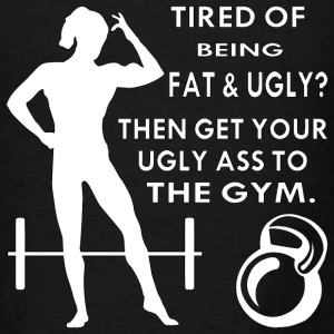Then Get Your Ugly Ass To The Gym - Men's T-Shirt