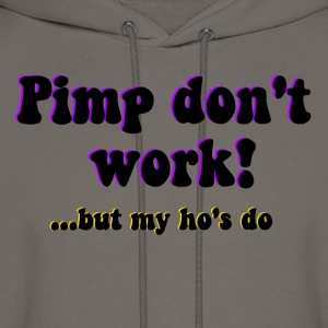 Pimp don't work ho's do T-Shirts - Men's Hoodie