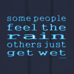 Some people feel the rain, others just get wet - Men's Hoodie