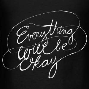 Everything Will Be Okay - Men's T-Shirt