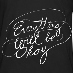 Everything Will Be Okay - Men's Premium Long Sleeve T-Shirt