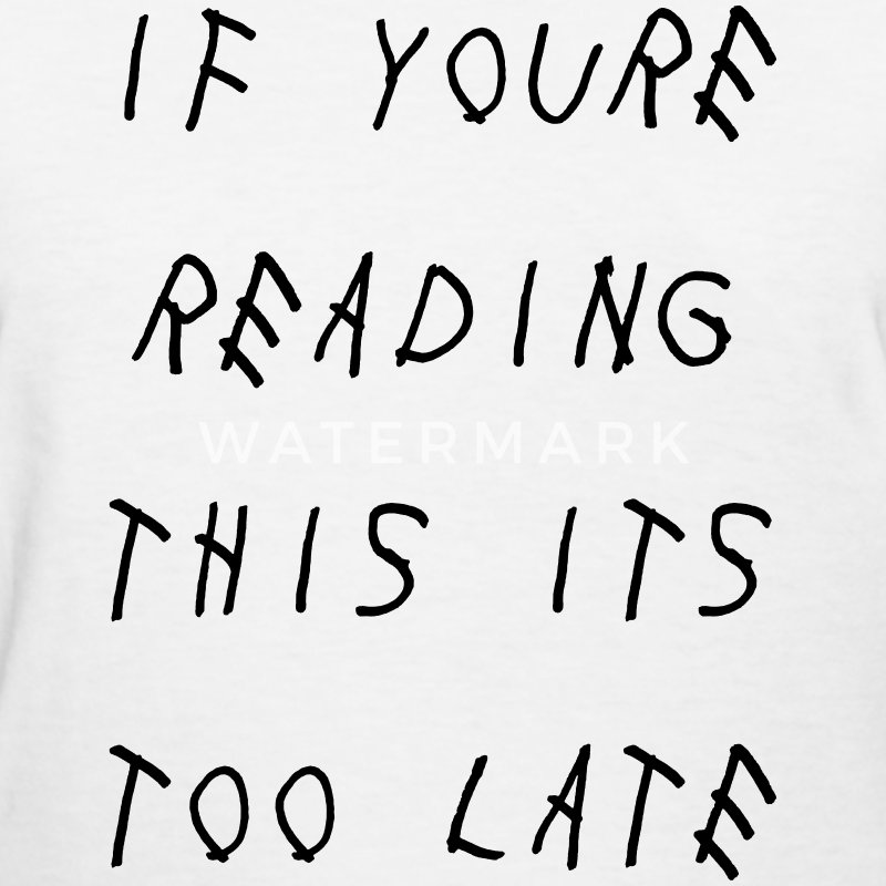 If you're reading this its too late Women's T-Shirts - Women's T-Shirt