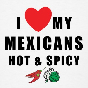 I Love My Mexicans Hot & Spicy Cinco de Mayo - Men's T-Shirt