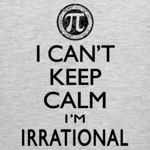 I Can't Keep Calm I'm Irrational Pi Day - Men's Premium Tank