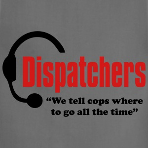 Dispatchers, We tell the cops where to go Women T - Adjustable Apron