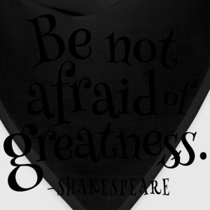Be Not Afraid Of Greatness Shakespeare T-Shirts - Bandana