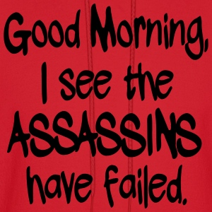 Good Morning I See the Assassins Have Failed Women's T-Shirts - Men's Hoodie