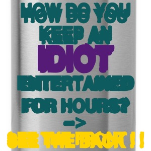 How to keep an Idiot Entertained Hoodies - Water Bottle