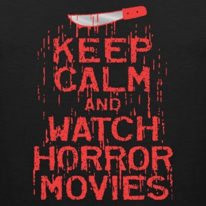 Keep Calm Watch Horror Movies - Men's Premium Tank