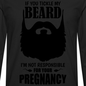 If You Tickle My Beard I'm Not Responsible........ T-Shirts - Men's Premium Long Sleeve T-Shirt