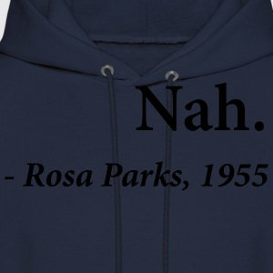 Nah Rosa Parks Quote T-Shirts - Men's Hoodie