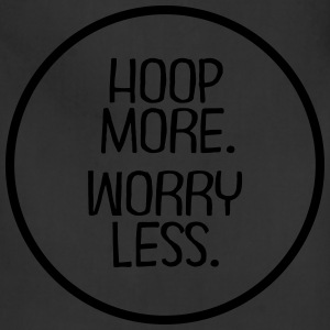 Hoop More. Worry Less. T-Shirts - Adjustable Apron