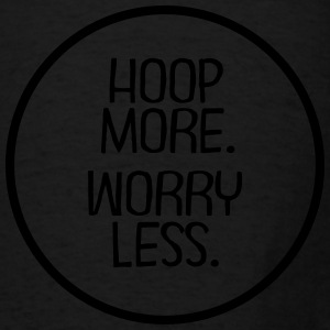 Hoop More. Worry Less. Tanks - Men's T-Shirt